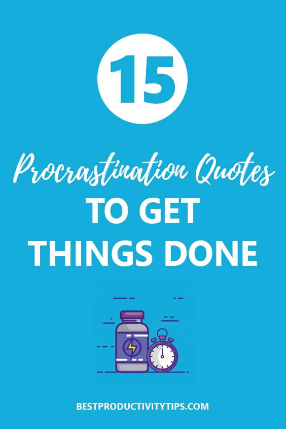 The best 15 procrastination quotes to get things done.
