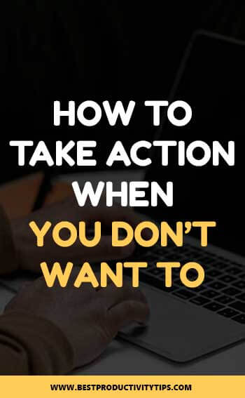 How to take action when you don't want to? How to take action when you don't feel like it? You'll find practical ideas to take action no matter what.