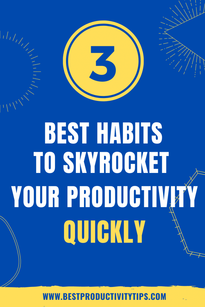 This post is about 3 daily habits to skyrocket your productivity. Find out some of the simplest habits to appy to be more productive.